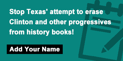 Stop Texas' attempt to erase Clinton and other progressives from history books!